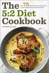 The 5 2 Diet Cookbook Over 75 Fast Diet Recipes And Meal Plans To Lose Weight With Intermittent Fasting Book PDF