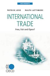 OECD Insights International Trade Free, Fair and Open?: Free, Fair and Open?