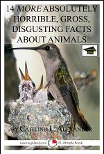 14 More Absolutely Horrible, Gross, Disgusting Facts About Animals : A 15-Minute Book
