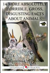 14 More Absolutely Gross, Disgusting Facts About Animals : A 15-Minute Book: Educational Version