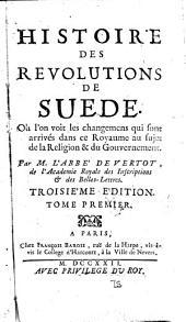 Histoire des r'evolutions de Suede: o'o l'on voit les changemens qui sont arrivés dans ce royaume au sujet de la religion & du gouvernement, Volume1