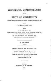 "Historical commentaries on the state of Christianity during the first three hundred and twenty-five years from the Christian era: being a translation of ""The commentaries on the affairs of the Christians before the time of Constantine the Great"" by John Laurence von Mosheim ; vol. 1. tr. from the original latin by Robert Studley Vidal, Vol.2. tr.,"