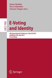 E-Voting and Identity: 4th International Conference, Vote-ID 2013, Guildford, UK, July 17-19, 2013, Proceedings