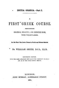 A First Greek Course  Comprehending Grammar  Delectus  and Exercise book  with Vocabularies PDF
