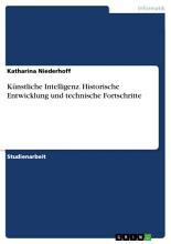 K  nstliche Intelligenz  Historische Entwicklung und technische Fortschritte PDF