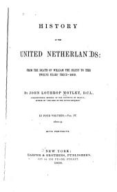 History of the United Netherlands: From the Death of William the Silent to the Twelve Years' Truce--1609, Volume 4