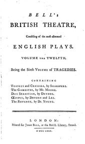 Bell's British Theatre, Consisting of the Most Esteemed English Plays...