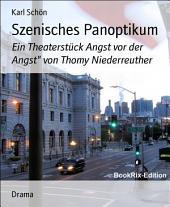 """Szenisches Panoptikum: Ein Theaterstück Angst vor der Angst"""" von Thomy Niederreuther"""