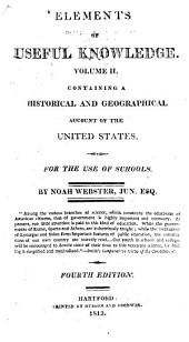 Elements of Useful Knowledge: Volume II : Containing a Historical and Geographical Account of the United States : for the Use of Schools