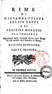 Rime di Giovambattista Felice Zappi e di Faustina Maratti sua consorte. Aggiuntevi nella seconda parte altre rime de' più celebri dell'arcadia di Roma. Parte prima [-seconda]: Volume 2