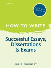 How to Write: Successful Essays, Dissertations, and Exams: Edition 2