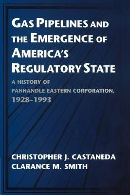 Gas Pipelines and the Emergence of America s Regulatory State