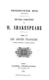 Œuvres complètes de W. Shakespeare ...: Les amants tragiques: Antoine et Cléopatre. Roméo et Juliette