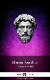 Delphi Complete Works of Marcus Aurelius (Illustrated)