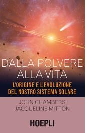 Dalla polvere alla vita: L'origine e l'evoluzione del nostro sistema solare