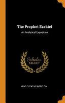 The Prophet Ezekiel  An Analytical Exposition Book