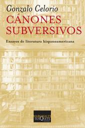 Cánones subversivos: Ensayos de literatura hispanoamericana