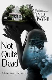 Not Quite Dead: A Lowcountry Mystery