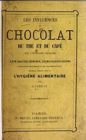 Les influences du chocolat, du thé et du café sur l'économie humaine: leur analyse chimique, leurs falsifications, leur rôle important dans l'alimentation; ouvrage faisant suite à L'hygiène alimentaire