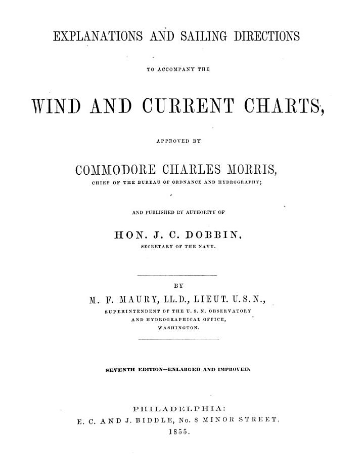 Explanations and Sailing Directions to accompany the Wind and Current Charts, approved by C. Ch. Morris and published by authority of Hon. S. C. Dobbin