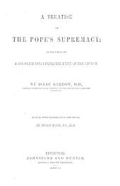 A Treatise of the Pope's Supremacy ... The second edition corrected, etc