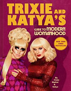 Trixie and Katya's Guide to Modern Womanhood