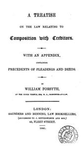 A Treatise on the Law Relating to Composition with Creditors: With an Appendix, Containing Precedents of Pleadings and Deeds