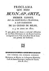 Proclama que hizo Buonaparte, primer consul de la Republica Francesa a los parrocos de la ciudad de Milan, a 5 de junio de 1800 ...: y se imprimió en la Villa de la real Isla de Leon con permiso del Gobierno