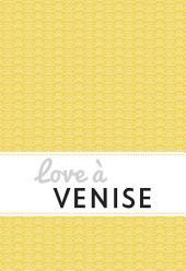 Love à Venise: Un guide « feel good »