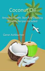 Coconut Oil: Amazing Health, Skin And Cooking Benefits – Recipes Included