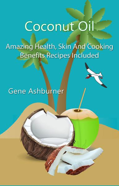 Coconut Oil  Amazing Health  Skin And Cooking Benefits     Recipes Included