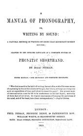 A manual of phonography; or, Writing by sound: a natural method of writing by signs that represent spoken sounds: adapted to the English language as a complete system of phonetic shorthand
