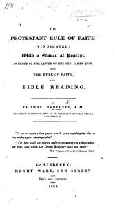 The Protestant Rule of Faith Vindicated; with a Glance at Popery: in Reply to the Letter of the Rev. James Quin Upon the Rule of Faith, and Bible Reading