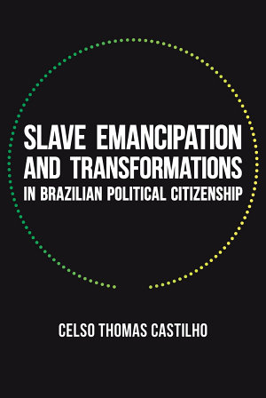 Slave Emancipation and Transformations in Brazilian Political Citizenship PDF