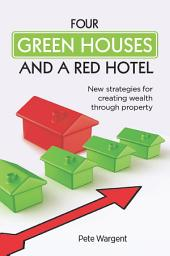 Four Green Houses, and a Red Hotel: New Strategies for Creating Wealth through Property