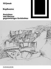 Kopfbauten: Ansichten und Abrisse gegenwärtiger Architektur