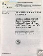 Health Insurance for Children: Declines in Employment-based Coverage Leave Millions Uninsured, State and Private Programs Offer New Approaches : Statement of William J. Scanlon, Director, Health Financing and Systems Issues, Health, Education, and Human Services Division, Before the Subcommittee on Health, Committee on Ways and Means, House of Representatives