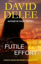 Futile Effort: A Grace deHaviland Bounty Hunter Story