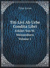 Titi Livi Ab Urbe Condita Libri: Band 1