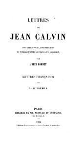 Lettres de Jean Calvin, recueillies pour la première fois et publiées d'après les manuscrits originaux: Volume1