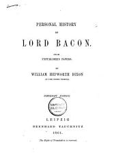 Personal History of Lord Bacon: From Unpublished Papers