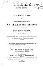 Examination of, and observations upon, Mr. Blackburn's defence of the conduct of the new Town Council of Liverpool, in connexion with their recent efforts to deprive the children of the poor of instruction from the unmutilated Bible