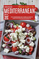 Ultimate Guide To The Mediterranean Diet