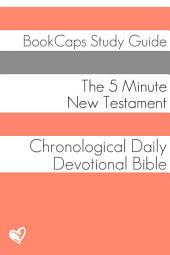 The Five Minute New Testament: A Chronological Daily Devotional Bible