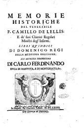 Memorie historiche del venerabile P. Camillo De Lellis, e de' suoi Chierici regolari ministri degl'infermi. Libri quindici di Domenico Regi della medesima religione ..