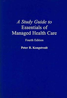 A Study Guide to Essentials of Managed Health Care