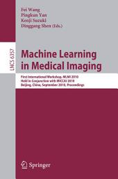 Machine Learning in Medical Imaging: First International Workshop, MLMI 2010, Held in Conjunction with MICCAI 2010, Beijing, China, September 20, 2010, Proceedings