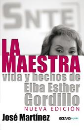La maestra: Vida y hechos de Elba Esther Gordillo: Nueva edición