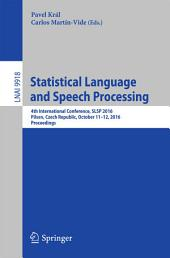 Statistical Language and Speech Processing: 4th International Conference, SLSP 2016, Pilsen, Czech Republic, October 11-12, 2016, Proceedings