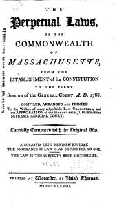 The Perpetual Laws of the Commonwealth of Massachusetts: From the Establishment of Its Constitution [1780- ]